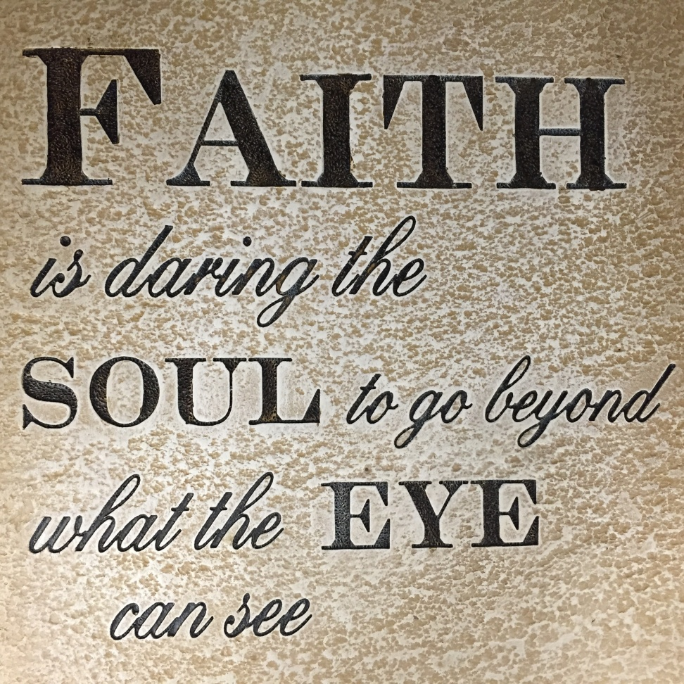 FAITH daring SOUL beyond SIGHT
